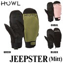 【MAX2000円オフクーポン配布中】予約 18-19モデル HOWL ハウル JEEPSTER MITT スノーボード用グローブ ミット ミトン align=