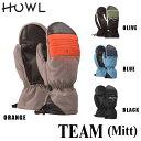 【MAX2000円オフクーポン配布中】予約 18-19モデル HOWL ハウル TEAM MITT スノーボード用 グローブ ミット ミトン 手袋 align=
