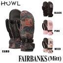 【MAX2000円オフクーポン配布中】予約 18-19モデル HOWL ハウル FAIRBANKS MITT スノーボード用 グローブ ミット ミトン 手袋 align=
