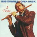 Jazz - ボブ・ダウンズ・オープン・ミュージック / ファイヴ・トリオ [CD]