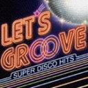 [CD] レッツ・グルーヴ 〜SUPER DISCO HITS〜
