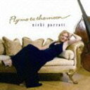 [CD] ニッキ・パロット(vo、b)/フライ・ミー・トゥ・ザ・ムーン