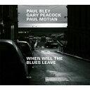 輸入盤 PAUL BLEY / GARY PEACOCK / PAUL MOTIAN / WHEN WILL THE BLUES LEAVE [CD]