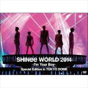 [DVD] SHINee WORLD 2014 〜I'm Your Boy〜 Special Edition in TOKYO DOME(通常盤)