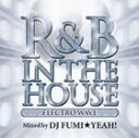 Trance, Euro Beat - [CD] (オムニバス) R&B IN THE HOUSE -ELECTRO WAVE- MIXED by DJ FUMI★YEAH!