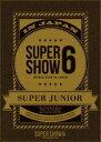 [DVD] SUPER JUNIOR/SUPER JUNIOR WORLD TOUR SUPER SHOW6 in JAPAN(初回生産限定盤)
