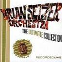 [CD]BRIAN SETZER ORCHESTRA ブライアン・セッツァー・オーケストラ/ULTIMATE COLLECTION RECORDED LIVE【輸入盤】