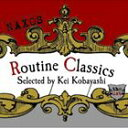 [CD] 小林径(選曲)/ROUTINE CLASSICS the 1ST