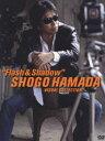 SHOGO HAMADA Visual Collection Flash & Shadow DVD