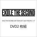 "EXILE THE SECOND LIVE TOUR 2017-2018""ROUTE6 6""(通常盤) DVD"