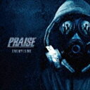 PRAISE / ENEMY IS ME [CD]
