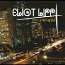 其它 - エリオット・リップ / City Synthesis [CD]