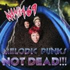 <strong>NAMBA69</strong> / MELODIC PUNKS NOT DEAD!!!(CD+DVD) [CD]