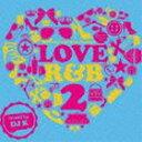 其它 - ラヴ・アールアンドビー2・ミックスド・バイ・ディージェーケイ [CD]