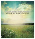 ACOUSTIC HOLIDAYS -Natural Morning Selection-(CD)