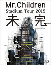 Mr.Children Stadium Tour 2015 未完 Blu-ray