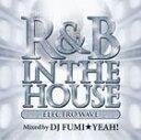 其它 - (オムニバス) R&B IN THE HOUSE -ELECTRO WAVE- MIXED by DJ FUMI★YEAH!(CD)