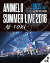 Animelo Summer Live 2016 刻-TOKI- 8.27(Blu-ray)