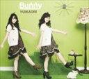 ゆいかおり/Bunny(通常盤/CD+ブルーレイ)(CD)