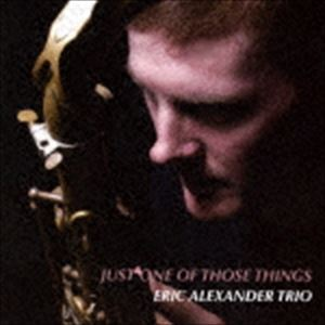 エリック・アレキサンダー・トリオ/ジャスト・ワン・オブ・ゾーズ・シングス(低価格盤)(CD)