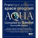 Q;indivi starring Rin Oikawa/Francfranc presents space program [AQUA] Compiled by Q;indivi Starring Rin Oikawa(CD)