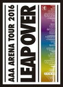 AAA ARENA TOUR 2016 -LEAP OVER-(初回生産限定盤)(DVD)
