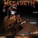 CD - 輸入盤 MEGADETH / SO FAR SO GOOD SO WHAT [CD]