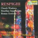 作曲家名: Ra行 - Respighi レスピーギ / 『教会のステンドグラス』、『ローマの祭』、他 ロペス=コボス&シンシナティ交響楽団 輸入盤 【CD】