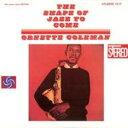 艺人名: O - Ornette Coleman オーネットコールマン / Shape Of Jazz To Come - ジャズ来るべきもの+2 【CD】
