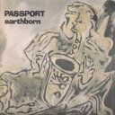 Passport パスポート / Earthborn 【CD】