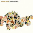 艺人名: J - Junior Boys / So This Is Goodbye 【CD】