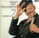Sonny Boy Williamson [II] / Keep It To Ourselves 輸入盤 【CD】