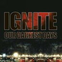 艺人名: I - 【送料無料】 Ignite / Our Darkest Days 輸入盤 【CD】