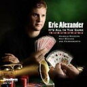 Artist Name: E - Eric Alexander エリックアレキサンダー / It's All In The Game 輸入盤 【CD】