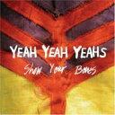 Artist Name: Y - Yeah Yeah Yeahs ヤーヤーヤーズ / Show Your Bones 輸入盤 【CD】