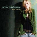 艺人名: E - Erin Boheme / What Love Is 輸入盤 【CD】