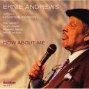 藝人名: E - Ernie Andrews / How About Me 輸入盤 【CD】