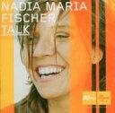 Artist Name: N - Nadia Maria Fischer / Talk 輸入盤 【CD】