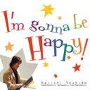 艺人名: Y - 【送料無料】 吉田桂一 / I'm Gonna Be Happy! 【CD】