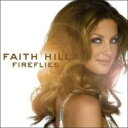 Artist Name: F - Faith Hill フェイスヒル / Fireflies 輸入盤 【CD】