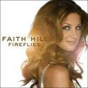 艺人名: F - Faith Hill フェイスヒル / Fireflies 輸入盤 【CD】