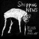 Shipping News / Flies The Fields 輸入盤 【CD】