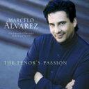 Marcelo Alvarez The Tenor's Passion 【CD】