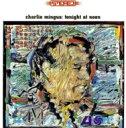 Charles Mingus チャールズミンガス / Tonight At Noon 輸入盤 【CD】