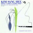 藝人名: K - キム サン ヒー 金相姫 / Sings - I Don't Know Why 【CD】