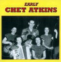 Artist Name: C - Chet Atkins チェットアトキンス / Early Chet Atkins 輸入盤 【CD】