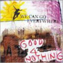 艺人名: Ka行 - GOOD 4 NOTHING グッドフォーナッシング / We Can Go Everywhere 【CD】