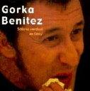 艺人名: G - 【送料無料】 Gorka Benitez / Solo La Verdad Es Sexy (2CD) 輸入盤 【CD】