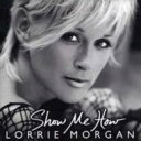 Artist Name: L - 【送料無料】 Lorrie Morgan / Show Me How 輸入盤 【CD】