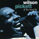 Artist Name: W - Wilson Pickett ウィルソンピケット / If You Need Me - The Early Recordings 輸入盤 【CD】